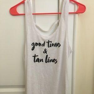 Tops - good times &&& tan lines tank!!